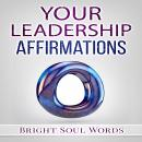 Your Leadership Affirmations, Bright Soul Words