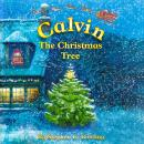 Calvin the Christmas Tree: The greatest Christmas tree of all. Audiobook