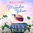 Welcome to Magnolia Bloom: A Magnolia Bloom Novella Audiobook