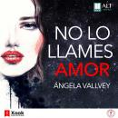 No lo llames amor Audiobook