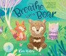 Breathe Like a Bear: 30 Mindful Moments for Kids to Feel Calm and Focused Anytime, Anywhere Audiobook