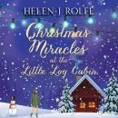 Christmas Miracles at the Little Log Cabin, Helen J. Rolfe