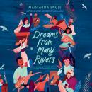 Dreams from Many Rivers: A Hispanic History of the United States Told in Poems, Margarita Engle