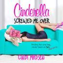 Cinderella Screwed Me Over Audiobook