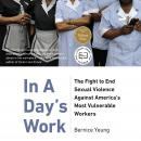 In A Day's Work: The Fight to End Sexual Violence Against America's Most Vulnerable Workers Audiobook