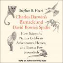 Charles Darwin's Barnacle and David Bowie's Spider: How Scientific Names Celebrate Adventurers, Hero Audiobook