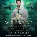 Wolf Bound: Lunar Academy, Year One Audiobook