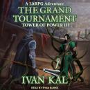 The Grand Tournament: A LitRPG Adventure Audiobook