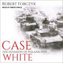 Case White: The Invasion of Poland 1939 Audiobook
