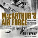MacArthur's Air Force: American Airpower Over the Pacific and the Far East, 1941-51 Audiobook
