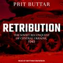 Retribution: The Soviet Reconquest of Central Ukraine, 1943-44, Prit Buttar