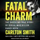 Fatal Charm: The Shocking True Story of Serial Wife Killer Randy Roth Audiobook
