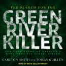 The Search for the Green River Killer: The True Story of America's Most Prolific Serial Killer Audiobook