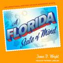 Florida State of Mind: An Unnatural History of Our Weirdest State, James D. Wright