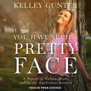 You Have Such A Pretty Face: A Memoir of Trauma, Hope, and the Joy that Follows Survival Audiobook