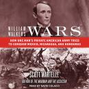 William Walker's Wars: How One Man's Private American Army Tried to Conquer Mexico, Nicaragua, and H Audiobook