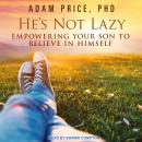 He's Not Lazy: Empowering Your Son to Believe In Himself, Adam Price, Ph.D.
