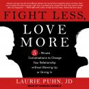 Fight Less, Love More: 5-Minute Conversations to Change Your Relationship without Blowing Up or Giving In, Laurie Puhn Jd