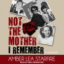 Not the Mother I Remember: A Memoir Audiobook