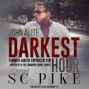 Darkest Hour - John Alite: Former Mafia Enforcer for John Gotti and the Gambino Crime Family Audiobook
