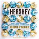 Hershey: Milton S. Hershey's Extraordinary Life of Wealth, Empire, and Utopian Dreams Audiobook
