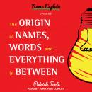 The Origin of Names, Words and Everything in Between Audiobook