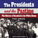 The Presidents and the Pastime: The History of Baseball and the White House Audiobook
