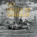 No Freedom Shrieker: The Civil War Letters of Union Soldier Charles Freeman Biddlecom Audiobook