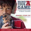 Bring Your 'A' Game: A Young Athlete's Guide to Mental Toughness, Jennifer L. Etnier, Ph.D.