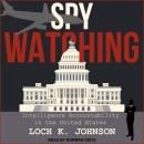 Spy Watching: Intelligence Accountability in the United States Audiobook