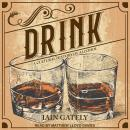 Drink: A Cultural History of Alcohol, Iain Gately