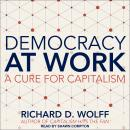 Democracy at Work: A Cure for Capitalism, Richard D. Wolff