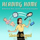 Heading Home: Motherhood, Work, and the Failed Promise of Equality Audiobook