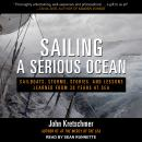Sailing a Serious Ocean: Sailboats, Storms, Stories and Lessons Learned from 30 Years at Sea, John Kretschmer