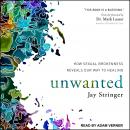 Unwanted: How Sexual Brokenness Reveals Our Way to Healing Audiobook
