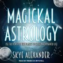 Magickal Astrology: Use the Power of the Planets to Create an Enchanted Life Audiobook