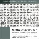 Science Without God?: Rethinking the History of Scientific Naturalism, Jon H. Roberts, Peter Harrison