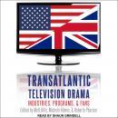 Transatlantic Television Drama: Industries, Programs, and Fans Audiobook