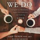 We Do: Saying Yes to a Relationship of Depth, True Connection, and Enduring Love Audiobook