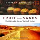 Fruit from the Sands: The Silk Road Origins of the Foods We Eat Audiobook