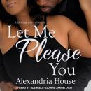 Let Me Please You: A McClain Family Novella, Alexandria House