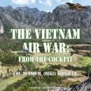 The Vietnam Air War: From The Cockpit Audiobook