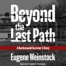Beyond the Last Path: A Buchenwald Survivor's Story Audiobook