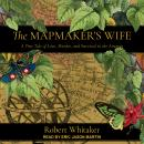 The Mapmaker's Wife: A True Tale Of Love, Murder, And Survival In The Amazon Audiobook