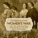 Women's War: Fighting and Surviving the American Civil War Audiobook