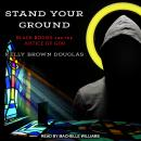 Stand Your Ground: Black Bodies and the Justice of God, Kelly Brown Douglas