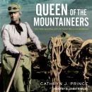 Queen of the Mountaineers: The Trailblazing Life of Fanny Bullock Workman Audiobook