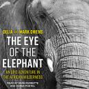 Eye of the Elephant: An Epic Adventure in the African Wilderness, Mark Owens, Delia Owens