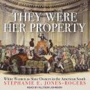 They Were Her Property: White Women as Slave Owners in the American South, Stephanie E. Jones-Rogers