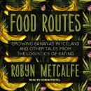 Food Routes: Growing Bananas in Iceland and Other Tales from the Logistics of Eating Audiobook